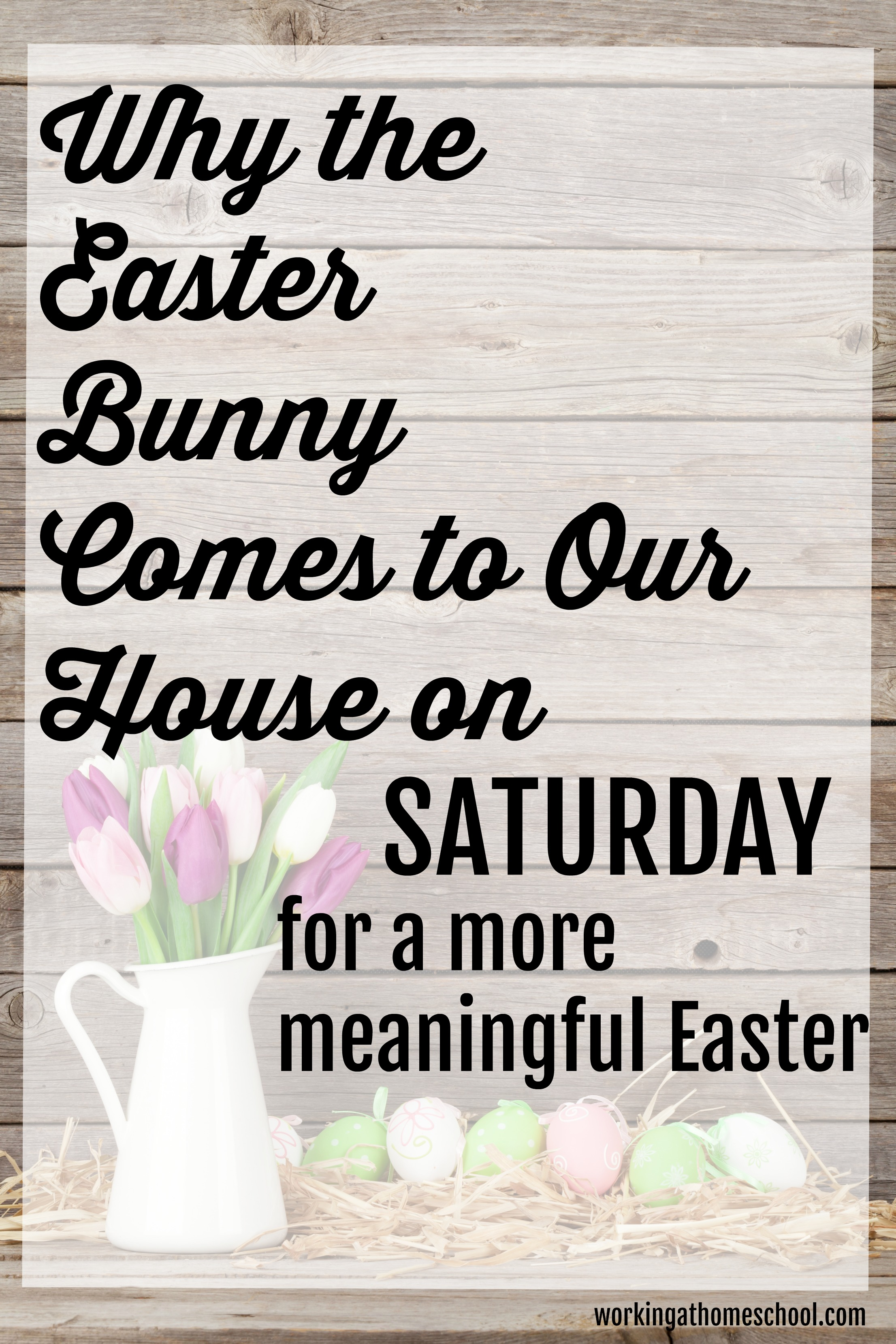 Why the Easter Bunny comes to my house on Saturday
