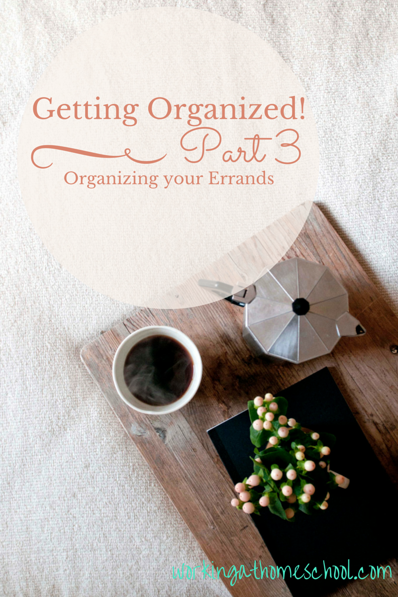 Part 3 – Every Mom's Guide to Getting Organized – making the most of your errand day!