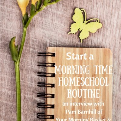An Interview with Pam Barnhill – start your homeschool day with Morning Time!