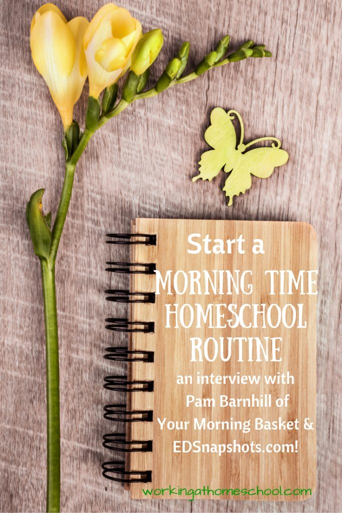 Start a Morning Time homeschool routine! An interview with Pam Barnhill...great info!
