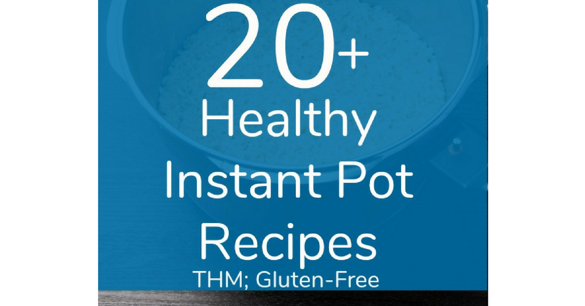 Over 20 Amazing Trim Healthy Mama Instant Pot Recipes