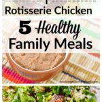 1 Rotisserie Chicken = 5 Healthy Family Meals