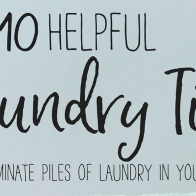 Ten Helpful Laundry Tips to eliminate piles of laundry in your home