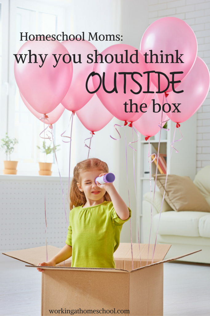 Homeschool Moms - why you should think outside the box