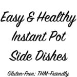 Easy, healthy side dishes in minutes in your Instant Pot or Pressure Cooker! All recipes listed here are gluten-free and Trim Healthy Mama friendly. I've loved using these with THM, and most work for Paleo or Whole 30, too!
