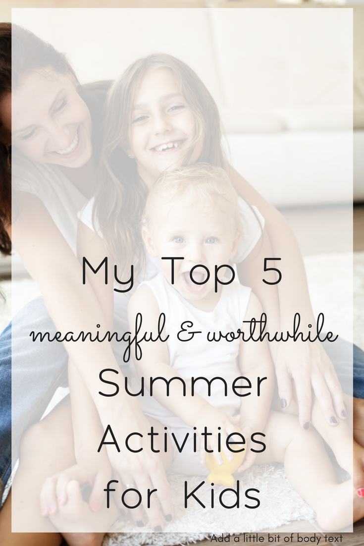 No more bored kids! 5 Worthwhile Summer Activities for Kids