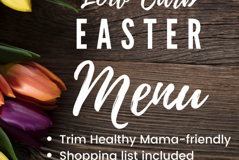 Delicious low-carb THM Easter menu with a printable shopping list! This low-carb, Trim Healthy Mama Easter Menu includes free printables. #thm #trimhealthymama #lowcarb #keto #easter